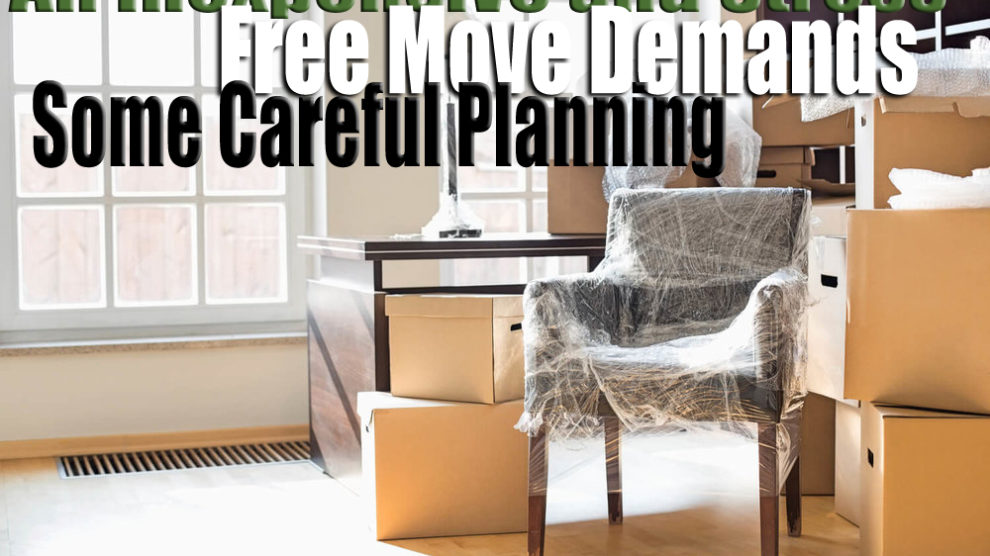 An Inexpensive and Stress Free Move Demands Some Careful Planning